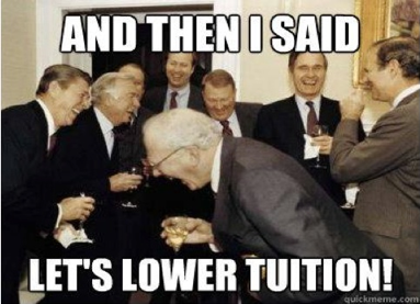 "A picture of white male politicians in suits laughing hard with drinks in hand. White text reads ""AND THEN I SAID LET'S LOWER TUITION!"""